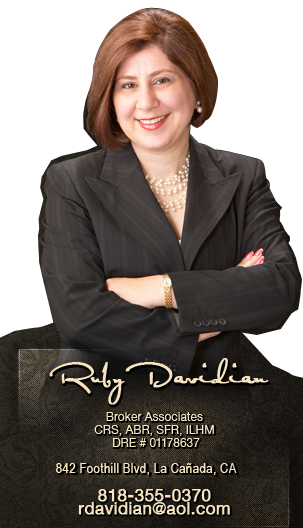 Ruby Davidian | Broker Associates CRS, ABR, SFR, ILHM | DRE # 01178637 | 811 N. Central Avenue, Glendale, CA 91203 | 818-355-0370 | rdavidian@aol.com